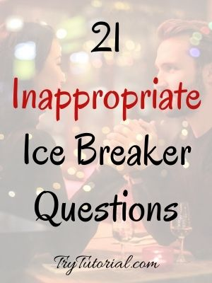21 Inappropriate Ice Breaker Questions