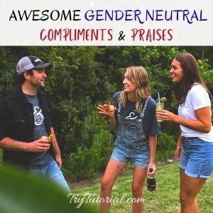 Gender Neutral Compliments & Prases