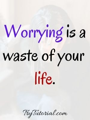 Awesome Stop Worrying Quotes