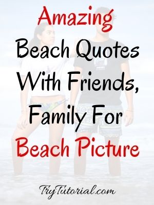 Beach Quotes With Friends, Family For Picture