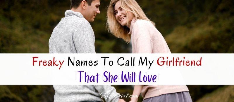 Freaky Names To Call My Girlfriend