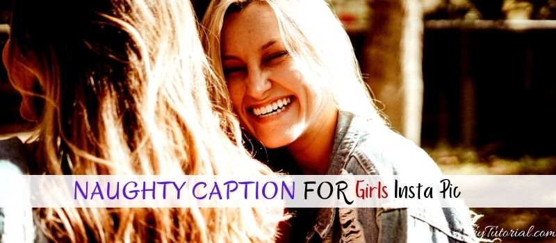 Naughty Caption For Insta Pic For Girl