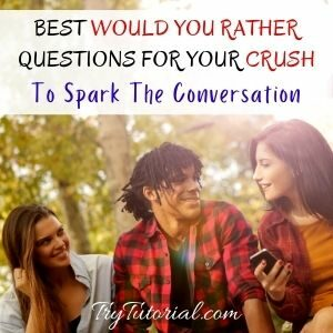 Best Would You Rather Questions For Your Crush