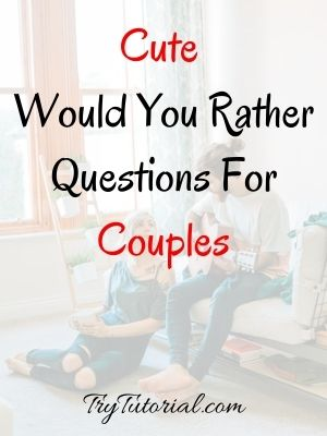 Cute Would You Rather Questions For Couples