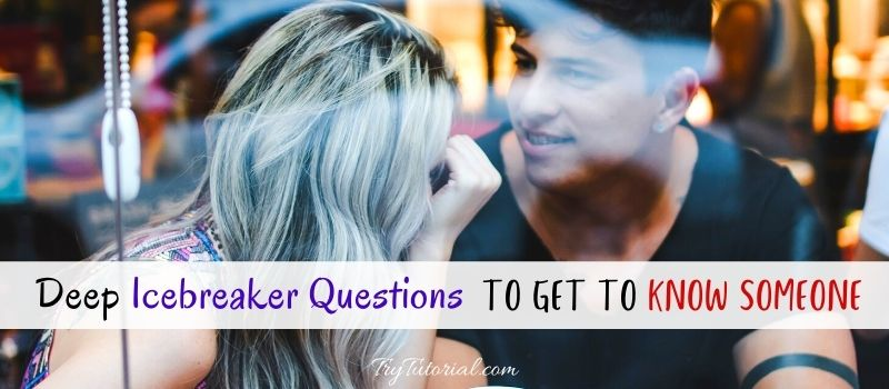 Deep Icebreaker Questions To Get To Know Someone