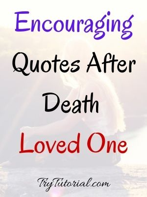 Encouraging Quotes After Death Loved One