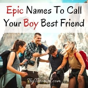 Epic Names To Call Your Boy Best Friend