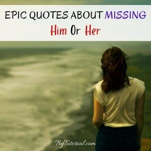 Epic Quotes About Missing Him Or Her