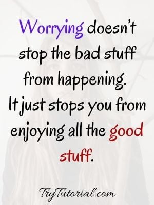 Epic Stop Worrying Quotes