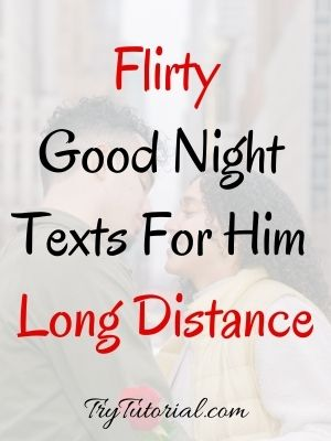 Flirty Goodnight Texts For Him Long Distance
