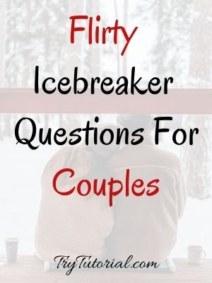 Flirty Icebreaker Questions For Couples