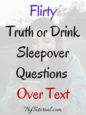 Flirty Truth or Drink Sleepover Questions Over Text