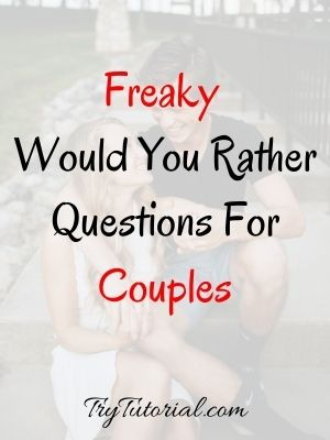 Freaky Would You Rather Questions For Couples
