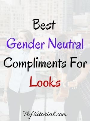 Gender Neutral Compliments For Looks