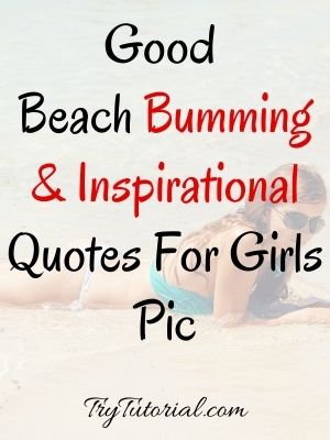 Beach Bumming & Inspirational Quotes For Girls Pic
