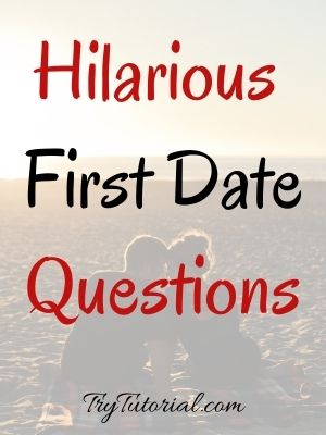 Hilarious First Date Questions