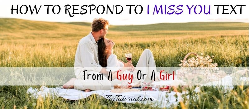 How To Respond To I Miss You Text From A Guy Or A Girl