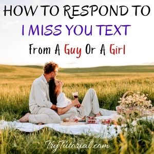 44 Best 'How To Respond To I Miss You' Text From A Guy Or A Girl [currentyear] 1