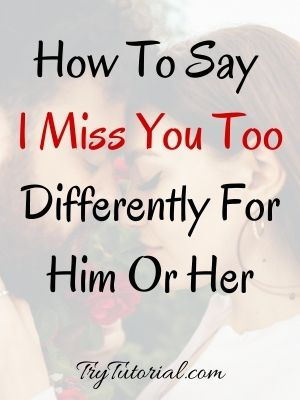 How To Say I Miss You Too For Him Or Her