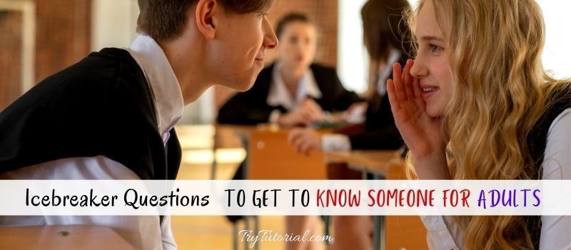 Icebreaker Questions To Get To Know Someone For Adults