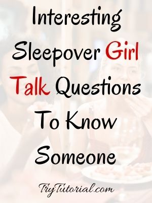 Interesting Sleepover Girl Talk Questions To Know Someone