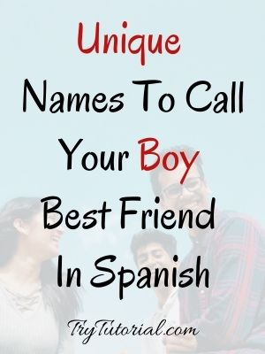 Names To Call Your Boy Best Friend In Spanish