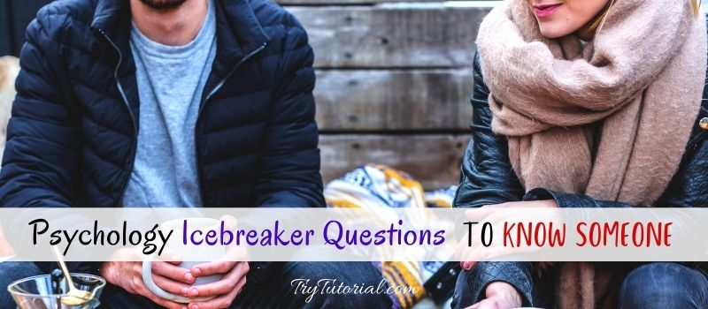 Psychology Icebreaker Questions To Know Someone