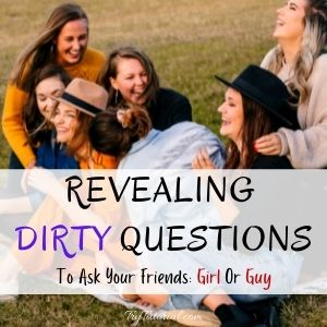 Revealing Dirty Questions To Ask Your Friends