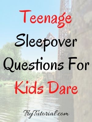 Teenage Sleepover Questions For Kids Dare