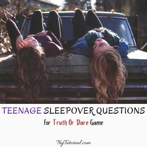 Truth And Dare Teenage Sleepover Questions