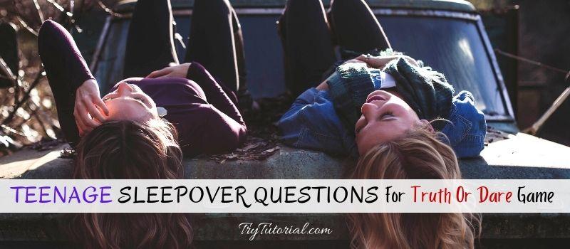 Truth Dare Teenage Sleepover Questions