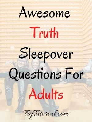Truth Sleepover Questions For Adults