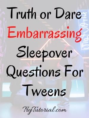 Embarrassing Sleepover Questions For Tweens