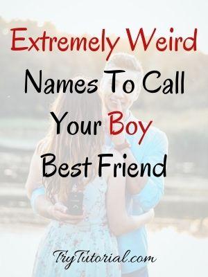 Weird Names To Call Your Boy Best Friend