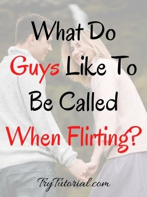What do guys like to be called when flirting
