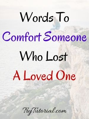 Words To Comfort Someone Who Lost A Loved One