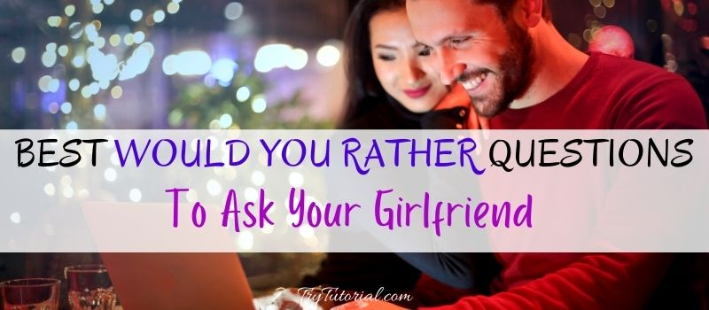 Would You Rather Questions For Girlfriend