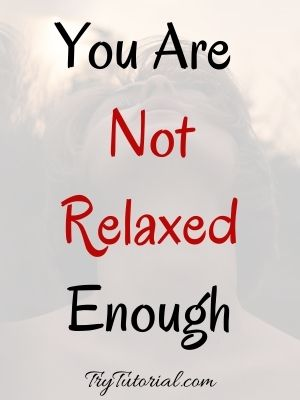 You Are Not Relaxed For A Boyfriend