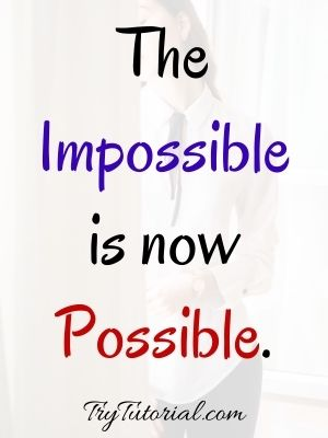 Impossible Is Possible Success Quotes