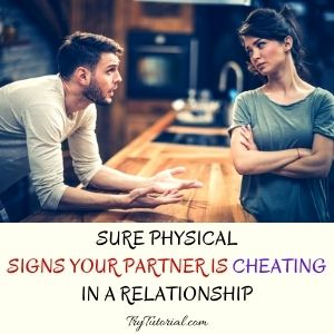 Sure Physical Signs Your Partner Is Cheating