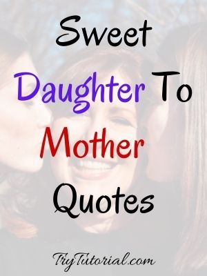 Sweet Daughter to Mother Quotes