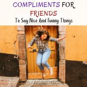 Nice And Funny Compliments For Friends
