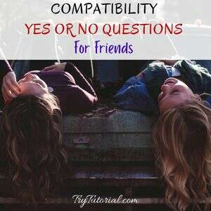 Best Compatibility Yes Or No Questions For Friends