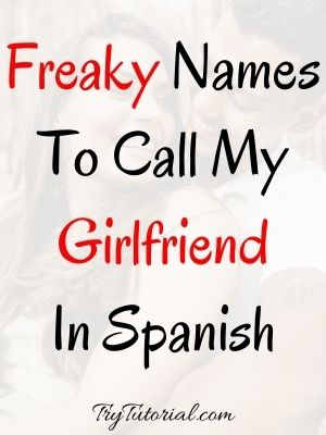 Freaky Names To Call My Girlfriend In Spanish