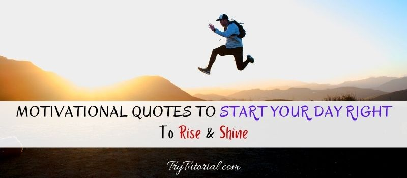 Best Motivational Quotes To Start The Day Right