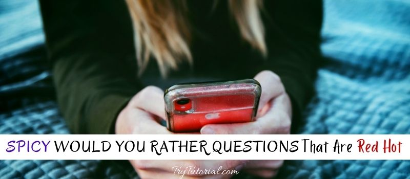 Spicy Would You Rather Questions