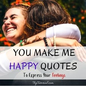 Best You Make Me Happy Quotes