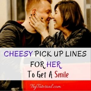 Cheesy Pick Up Lines For Her To Get A Smile