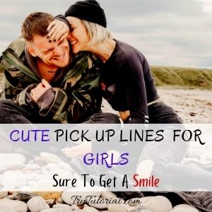 Cute Pick Up Lines For Girls To Get A Smile