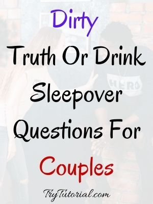 Dirty Truth Or Drink Sleepover Questions For Couples